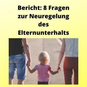 Bericht 8 Fragen zur Neuregelung des Elternunterhalts