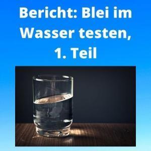 Bericht Blei im Wasser testen, 1. Teil