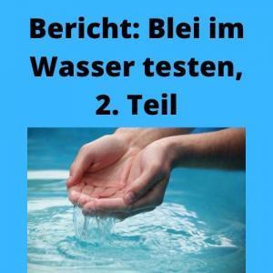 Bericht Blei im Wasser testen, 2. Teil