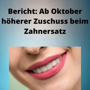 Bericht Ab Oktober höherer Zuschuss beim Zahnersatz