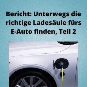 Bericht Unterwegs die richtige Ladesäule fürs E-Auto finden, Teil 2