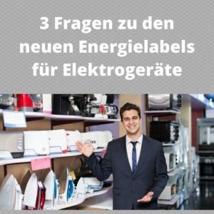 3 Fragen zu den neuen Energielabels für Elektrogeräte