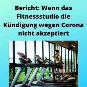 Bericht Wenn das Fitnessstudio die Kündigung wegen Corona nicht akzeptiert